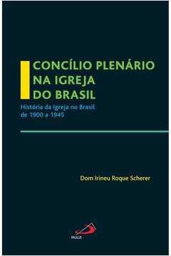 Concílio Plenário na Igreja do Brasil - A Igreja no Brasil de 1900 a 1945