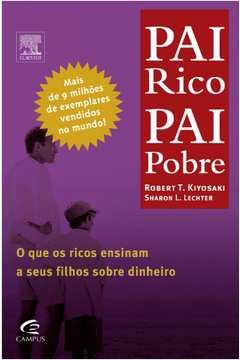 Pai Rico, Pai Pobre - O Que Os Ricos Ensinam A Seus Filhos Sobre Dinheiro
