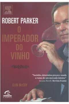 Robert Parker O Imperador Do Vinho
