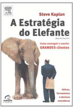 A Etrategia do Elefante - Como Conseguir e Manter Grandes Clientes