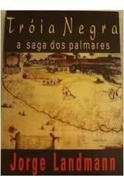 Tróia Negra - a Saga dos Palmares