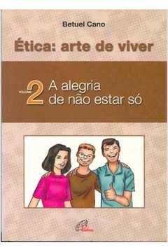 Etica Arte De Viver V. 02 - A Alegria De Nao Estar So