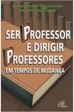 Ser Professor E Dirigir Professores - Em Tempos De Mudanca