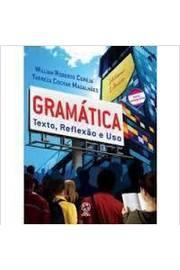 Gramática: Texto, Reflexão e Uso - Vol. único -3ª Ed.- Nova Ortografia