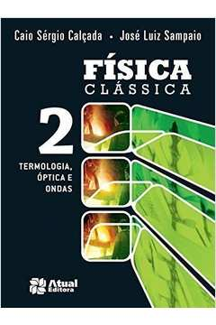 Vol. 2 - Física Clássica - Termologia, Óptica E Ondas