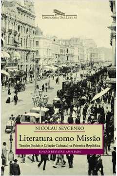 Literatura Como Missão: Tensões Sociais e Criacão Cultural na Primeira República