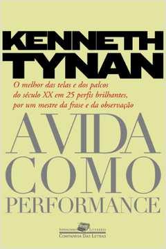 A vida como performance - O melhor das telas e dos palcos do século...