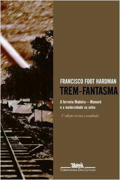 Trem-fantasma: A Ferrovia Madeira - Marmoré e a Modernidade na Selva