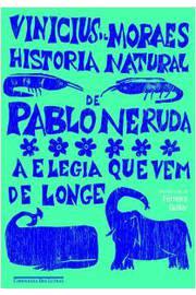 Historia Natural De Pablo Neruda - A Elegia Que Vem De Longe