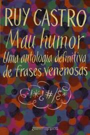 Mau Humor uma Antologia Definitiva de Frases Venenosas