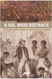 O Sul Mais Distante - os Estados Unidos, o Brasil e o Tráfico de Escra