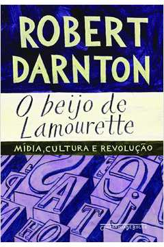 O Beijo de Lamourette: Mídia, Cultura e Revolução