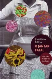 O Jantar Fatal e Outros Mistérios Médicos
