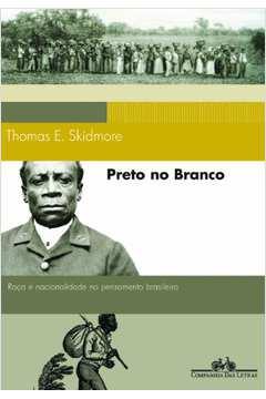 Preto no Branco: Raça e Nacionalidade no Pensamento Brasileiro