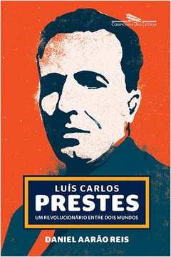 Luis Carlos Prestes um Revolucionario Entre Dois Mundos