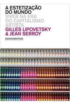 A Estetizacao do Mundo Viver na era do Capitalismo Artista