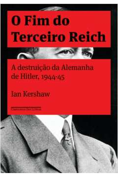 O fim do terceiro Reich: A destruição da Alemanha de Hitler, 1944 à 1945