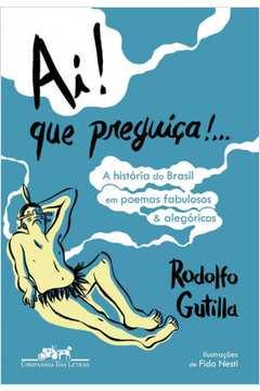 Ai! Que Preguiça!...- o Brasil Em 39 Poemas Fabulosos e Alegóricos