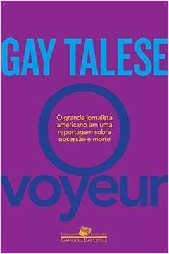 O Voyeur - o Inventor do Jornalismo Literário em Uma Reportagem Sobre Obsessão e Morte