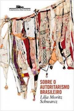 Sobre o Autoritarismo Brasileiro 1°edição