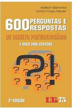 600 Perguntas e Respostas de Direito Previdenciário e Mais Uma Centena