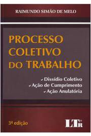 PROCESSO COLETIVO DO TRABALHO DISSÍDIO COLETIVO, AÇÃO DE CUMPRIMENTO E AÇÃO ANULATÓRIA
