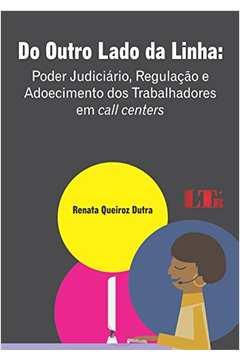 Do Outro Lado da Linha Poder Judiciario Regulacao e Adoecimento dos Trabalhadores Em Call Centers