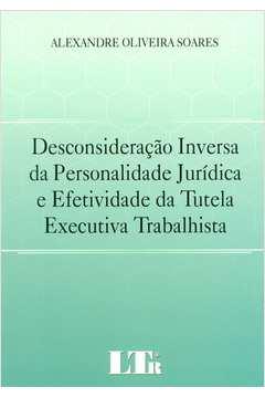 DESCONSIDERAÇÃO INVERSA DA PERSONALIDADE JURÍDICA E EFETIVIDADE DA TUTELA EXECUTIVA TRABALHISTA