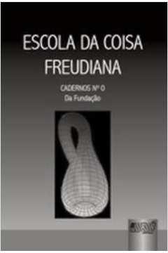 ESCOLA DA COISA FREUDIANA - CADERNOS NUMERO 0