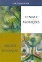 Etnias e Migrações : Origens das Raças.