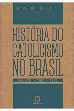História do Catolicismo no Brasil - Volume 1 - 1500-1889