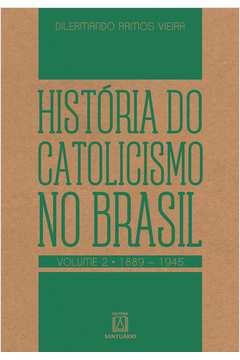 História do Catolicismo no Brasil - Vol.2 - 1889-1945