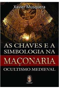 As Chaves e a Simbologia na Maconaria Ocultismo Medieval