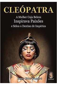 Cleópatra - a Mulher Cuja Beleza Inspirava Paixões