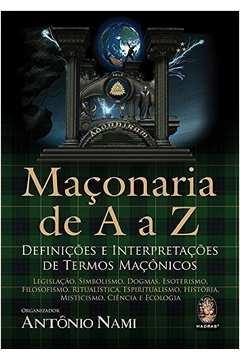 Maçonaria de a a Z - Definições e Interpretações de Termos Maçonicos