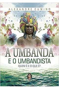 A Umbanda e o Umbandista Quem e e o Que E