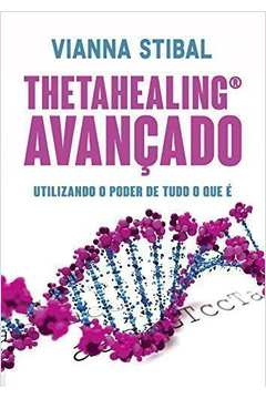 Thetahealing Avançado - Utilizando o Poder de Tudo o Que É
