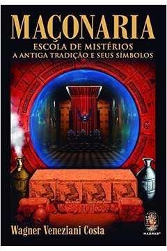 Maçonaria: escola de mistérios - a antiga tradição e seus símbolos