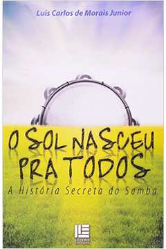 Sol Nasceu pra Todos, O: A História Secreta do Samba