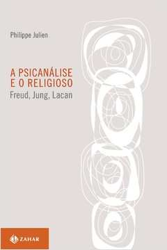 A psicanálise e o religioso: Freud, Jung, Lacan