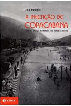 A invenção de Copacabana : culturas urbanas e estilos de vida no Rio