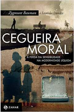 Cegueira Moral - A Perda Da Sensibilidade Na Modernidade Liquida