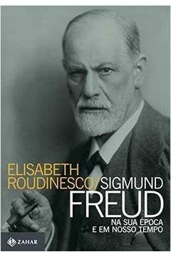 Signund Freud na Sua Época e Em Nosso Tempo