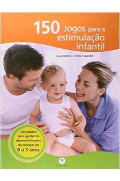 150 Jogos para a Estimulação Infantil