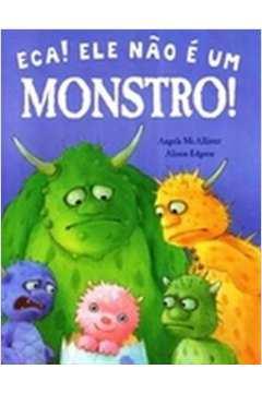 Eca Ele Nao e um Monstro