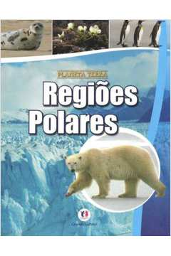 Regioes Polares Colecao Planeta Terra