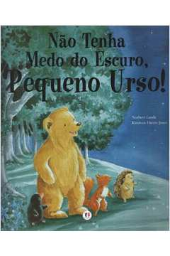 Nao Tenha Medo do Escuro Pequeno Urso