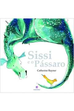 Sissi e o Passaro - Caixa Alta