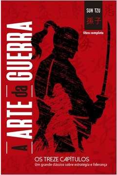 Arte da Guerra, A: os Treze Capítulos - Obra Completa (principis)
