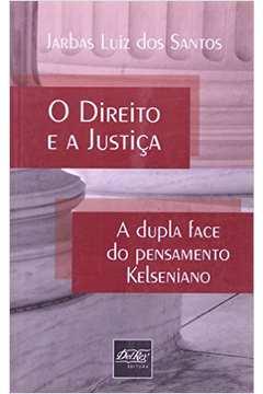Direito e a Justica o a Dupla Face do Pensamento Kelseniano